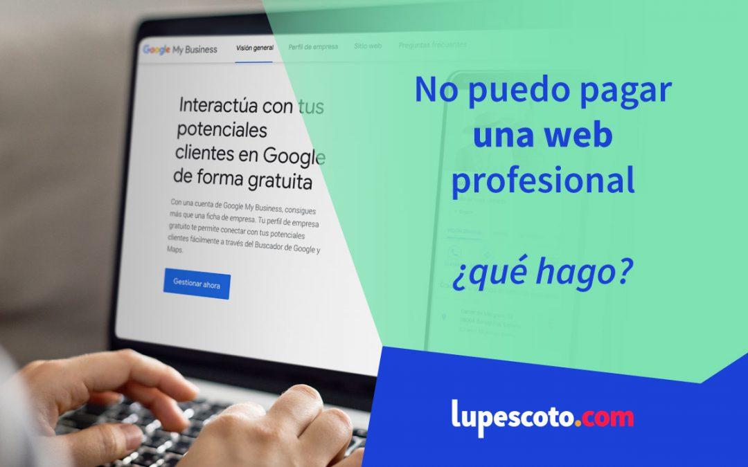 No puedo pagar una web profesional ¿qué hago?